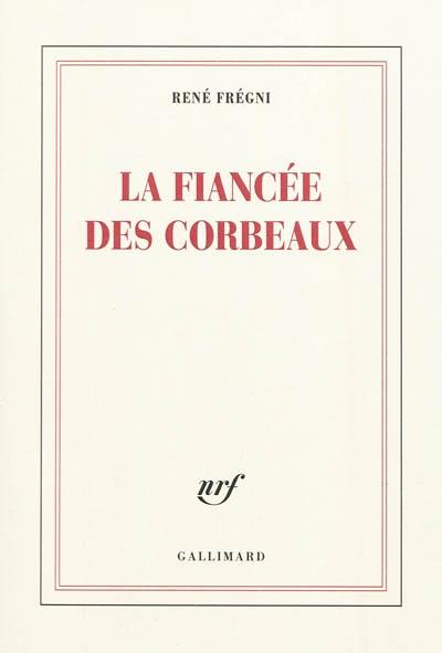 La fiancée des corbeaux / René Frégni   Frégni, René (1947-...). Auteur