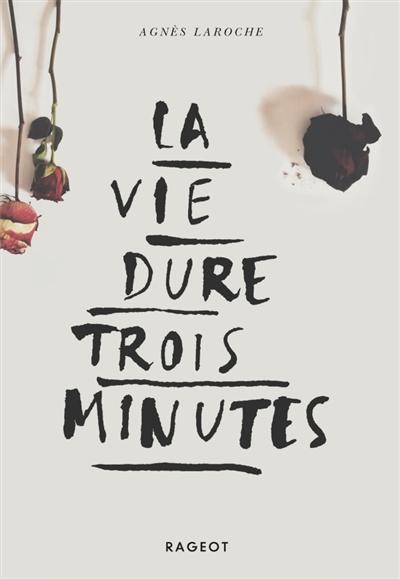 La vie dure trois minutes   Agnès Laroche (1965-....). Auteur