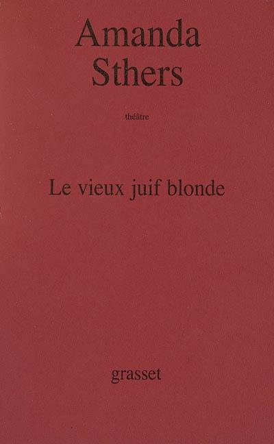 Le vieux juif blonde | Sthers, Amanda (1978-....). Auteur