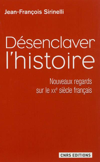 Désenclaver l'Histoire : nouveaux regards sur le XXe siècle français