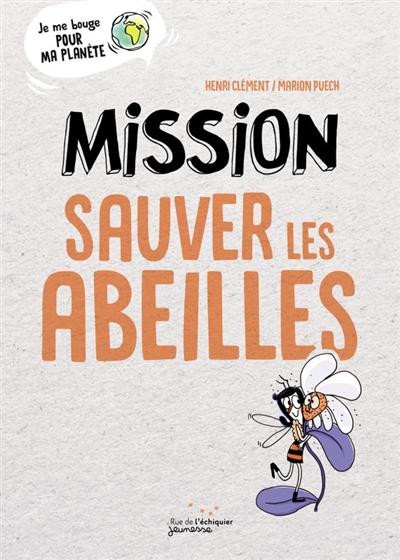 Mission sauver les abeilles | Clément, Henri (1960-....). Auteur
