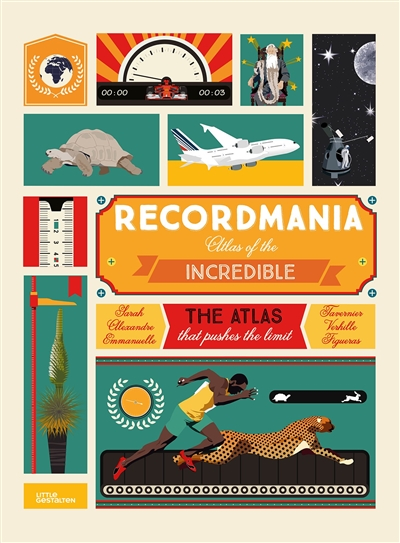 Recordmania : atlas of the incredible : the atlas that pushes the limit