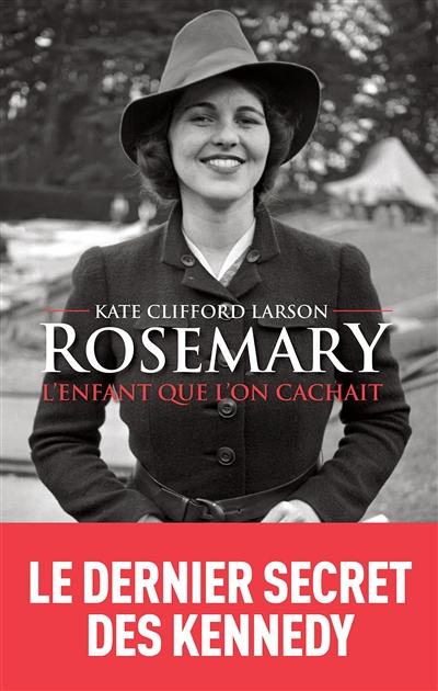 Rosemary : l'enfant que l'on cachait | Larson, Kate Clifford. Auteur