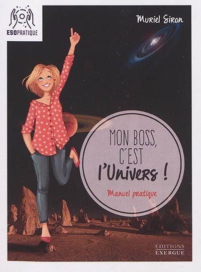 Mon boss, c'est l'Univers ! : petit manuel pour révéler vos talents et manifester vos rêves