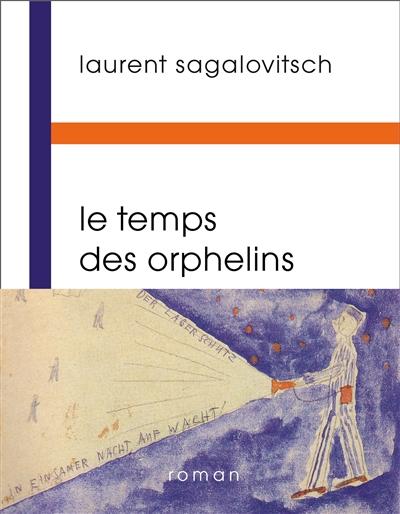 Le Temps des orphelins | Sagalovitsch, Laurent (1967-....). Auteur