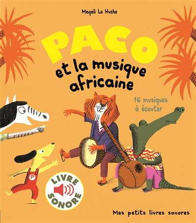 Paco et la musique africaine   Magali Le Huche, Auteur