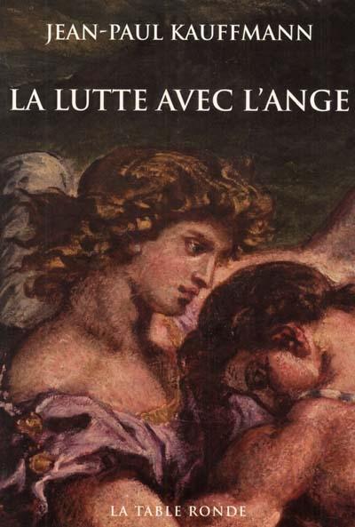 La lutte avec l'ange   Kauffmann, Jean-Paul (1944-....)