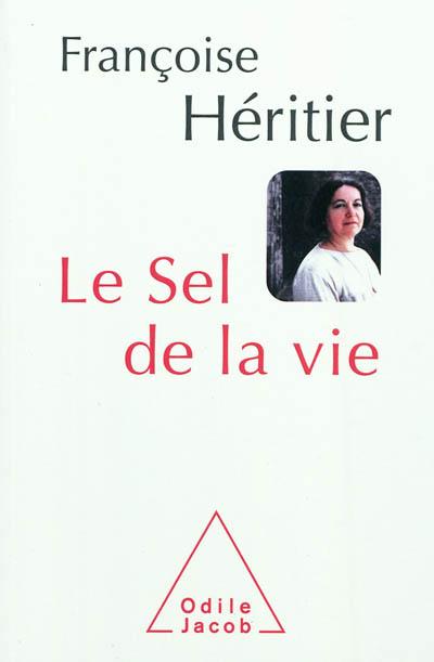 Le sel de la vie : lettre à un ami | Héritier, Françoise (1933-....). Auteur