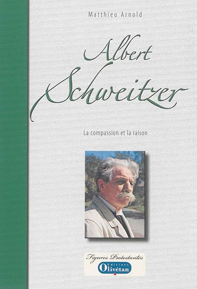 Albert Schweitzer : la compassion et la raison