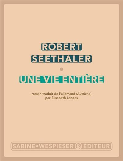vie entière (Une)   Seethaler, Robert (1966-....). Auteur