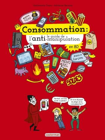 Le monde actuel en BD. Consommation : le guide de l'anti-manipulation