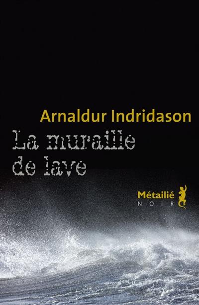 La muraille de lave / Arnaldur Indriđason | Arnaldur Indriðason (1961-....). Auteur