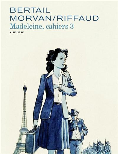 Cahiers Madeleine. Vol. 3. Madeleine, résistante. Vol. 3