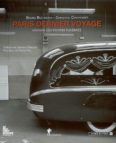 Paris dernier voyage : histoire des pompes funèbres, XIXe-XXe siècles   Bruno Bertherat (1967-....). Auteur