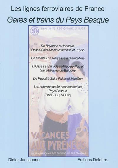 Gares et trains du Pays basque : de Bayonne à Hendaye, Ossès-Saint-Martin-d'Arrossa et Puyoô, de Biarritz-La Négresse à Biarritz-Ville, d'Ossès-Saint-Martin-d'Arrossa à Saint-Jean-Pied-de-Port et Saint-Etienne-de-Baïgorry, de Puyoô à Saint-Palais et Mauléon, les chemins de fer secondaires du Pays basque (BAB-BLB-VFDM)