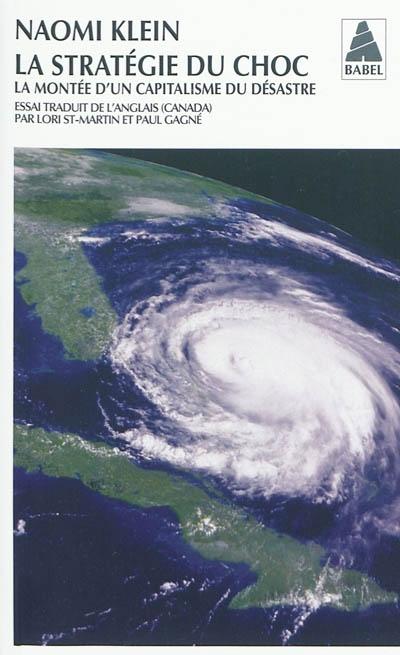 La stratégie du choc : la montée d'un capitalisme du désastre : essai | Naomi Klein (1970-....). Auteur