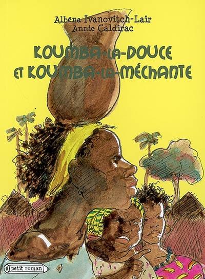 Koumba-la-douce et Koumba-la-méchante / Albéna Ivanovitch-Lair, Annie Caldirac | Ivanovitch-Lair, Albéna. Auteur