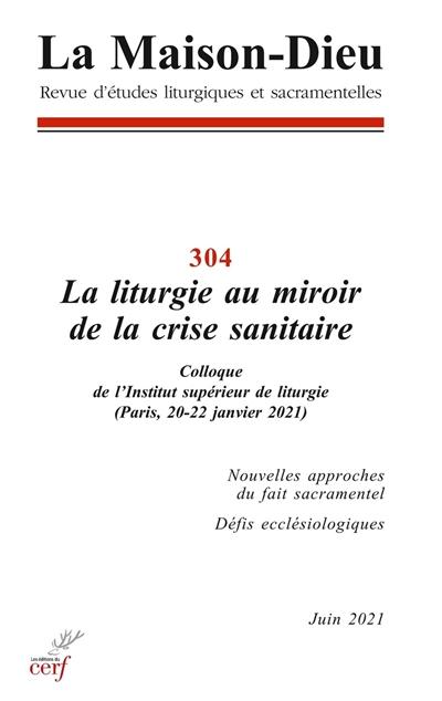 Maison Dieu (La), n° 304. La liturgie au miroir de la crise sanitaire : colloque de l'Institut supérieur de liturgie (Paris, 20-22 janvier 2021)