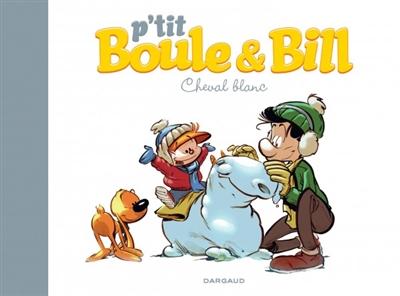 P'tit Boule et Bill. Vol. 5. Cheval blanc