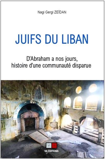 Juifs du Liban : d'Abraham à nos jours, histoire d'une communauté disparue