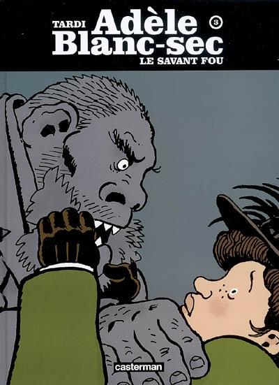 Les aventures extraordinaires d'Adèle Blanc-Sec. 3, Le savant fou / Tardi | Tardi, Jacques. Auteur