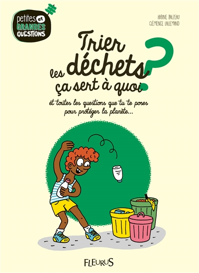 Trier les déchets, ça sert à quoi ? : et toutes les questions que tu te poses pour protéger la planète... / texte de Karine Balzeau | Karine Balzeau