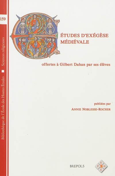 Etudes d'exégèse médiévale : offertes à Gilbert Dahan par ses élèves