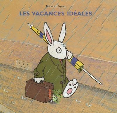Les vacances idéales / Frédéric Magnan   Magnan, Frédéric. Auteur