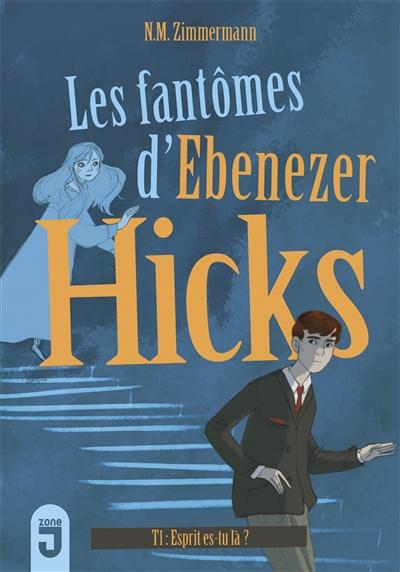 Les fantômes d'Ebenezer Hicks. Vol. 1. Esprit, es-tu là ?