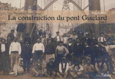 Les carnets du train jaune. Vol. 2. La construction du pont Gisclard