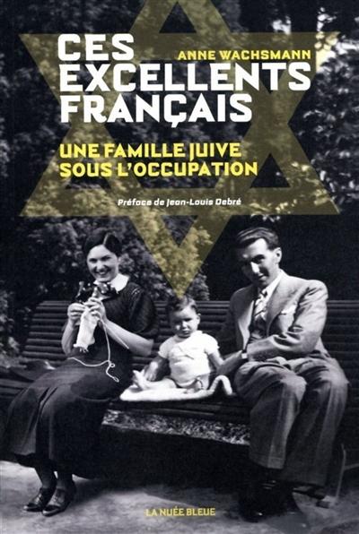 Ces excellents Français : une famille juive sous l'Occupation