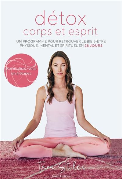 Détox corps et esprit : un programme pour retrouver le bien-être physique, mental et spirituel en 28 jours