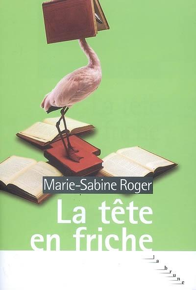 La tête en friche | Roger, Marie-Sabine (1957-....). Auteur