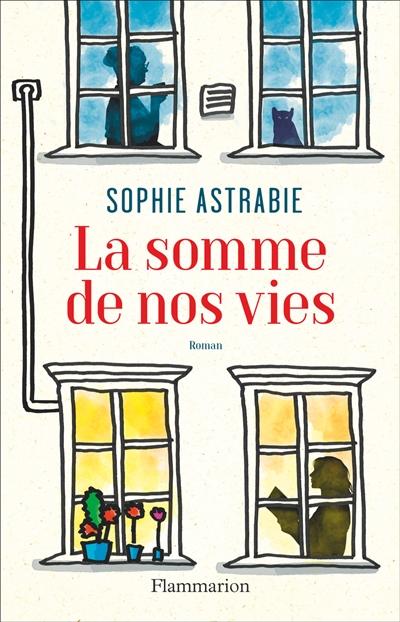 La somme de nos vies / Sophie Astrabie | Astrabie, Sophie. Auteur