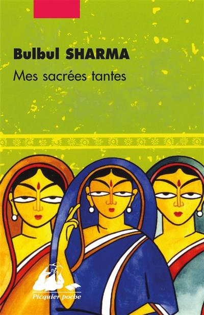 Mes sacrées tantes : nouvelles / Bulbul Sharma | Sharma, Bulbul (1952-....). Auteur