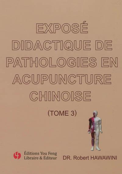 Exposé didactique de pathologies en acupuncture chinoise. Vol. 3