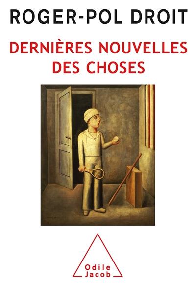 Dernières nouvelles choses : une expérience philosophique | Droit, Roger-Pol (1949-....)