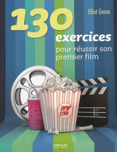 130 exercices pour réussir son premier film |