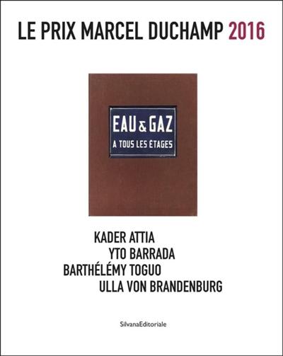 Le prix Marcel Duchamp 2016 : Kader Attia, Yto Barrada, Barthélémy Toguo, Ulla von Brandenburg | Fuchs, Gilles (19..-....). Auteur