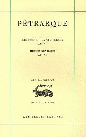 Lettres de la vieillesse. Vol. 4. Livres XII-XV. Libri XII-XV. Rerum senilium. Vol. 4. Livres XII-XV. Libri XII-XV