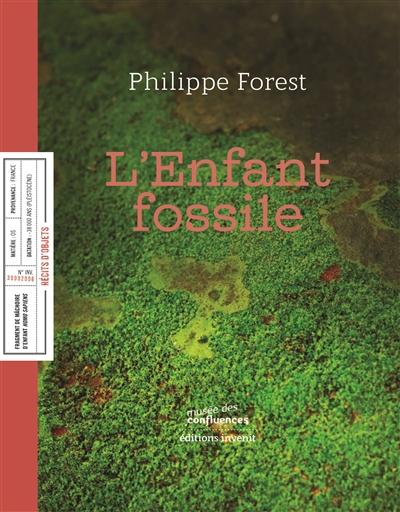 enfant fossile (L')   Forest, Philippe (1962-....). Auteur