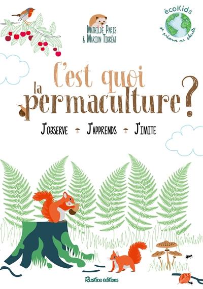 C'est quoi la permaculture ? : observe, comprends, imite / [textes de] Mathilde Paris | Paris, Mathilde (1979-....). Auteur