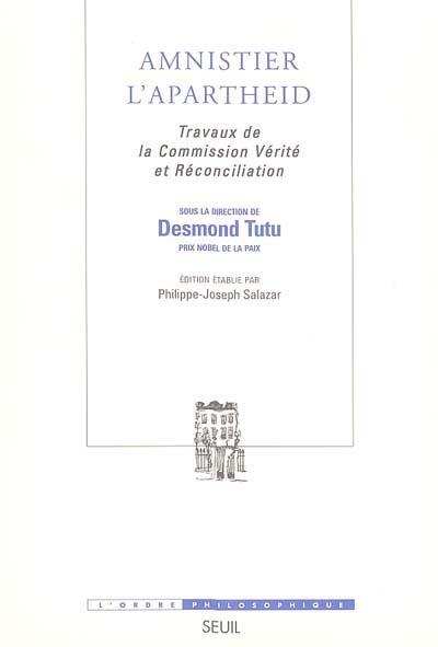 Amnistier l'apartheid : travaux de la Commission Vérité et réconciliation