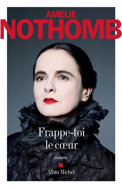 Frappe-toi le coeur : roman | Nothomb, Amélie - Auteur du texte