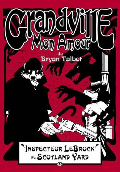 Grandville mon amour : inspecteur LeBrock de Scotland Yard | Talbot, Bryan. Auteur