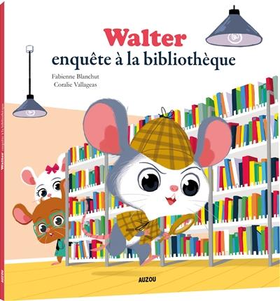 Walter enquête à la bibliothèque | Blanchut, Fabienne (1974-....). Auteur