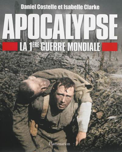 Apocalypse : la 1ère Guerre mondiale / Daniel Costelle et Isabelle Clarke   Costelle, Daniel (1936-....). Auteur
