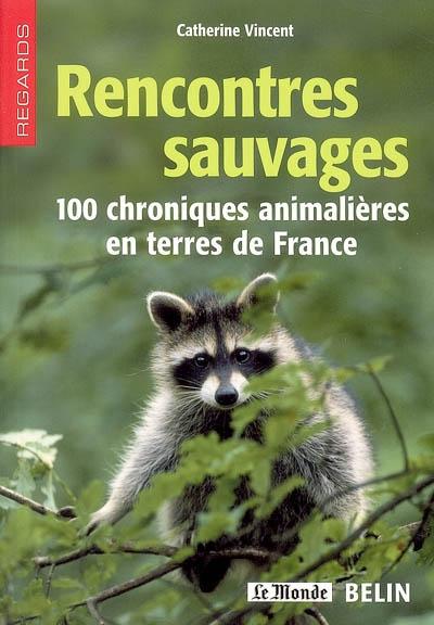 Rencontres sauvages : 100 chroniques animalières en terres de France