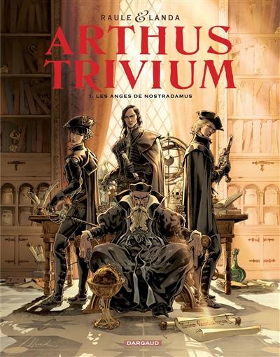 Arthus Trivium. Vol. 1. Les anges de Nostradamus