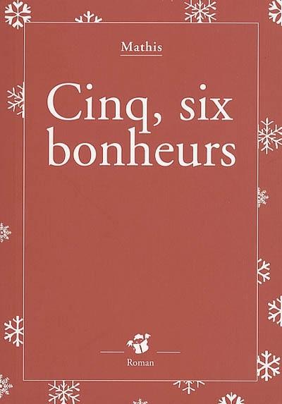 Cinq, six bonheurs / Jean-Marc Mathis | Jean-Marc Mathis
